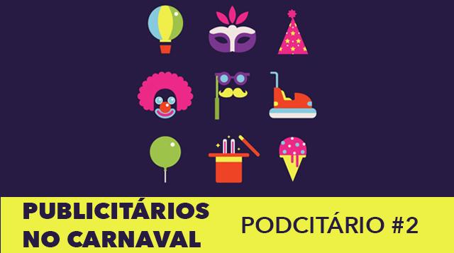Podcitário #2 – Publicitários no carnaval