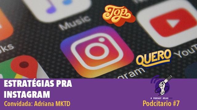 Estratégias para Instagram – Podcitario #7 – #OPodcastÉDelas