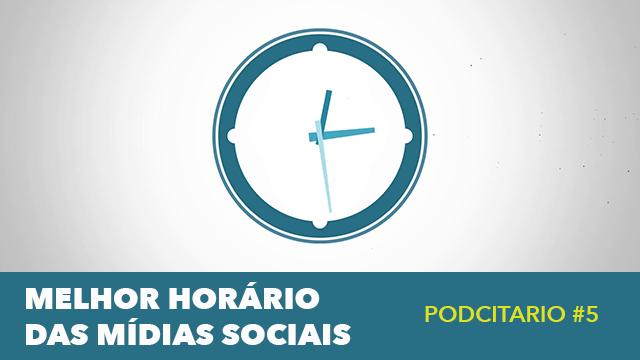 Melhor horário para postar nas redes sociais em 2018 – Podcitario #5