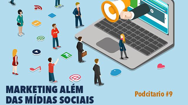 Estratégia de Marketing além das mídias sociais – Podcitario #9
