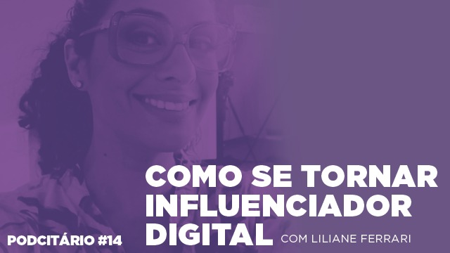 Como se tornar influenciador digital – Podcitário #14