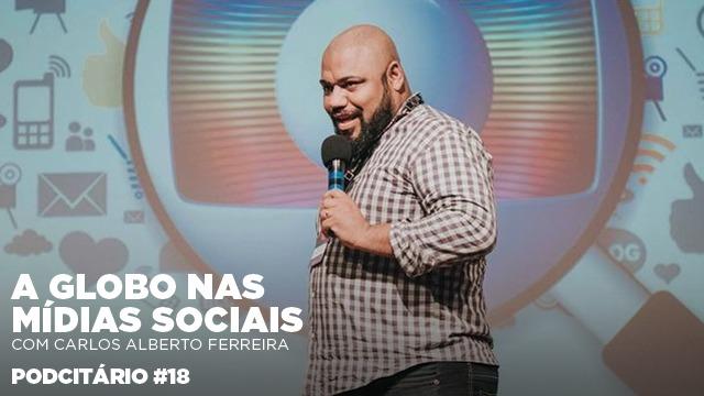 A presença da Globo nas mídias sociais – Podcitário #18