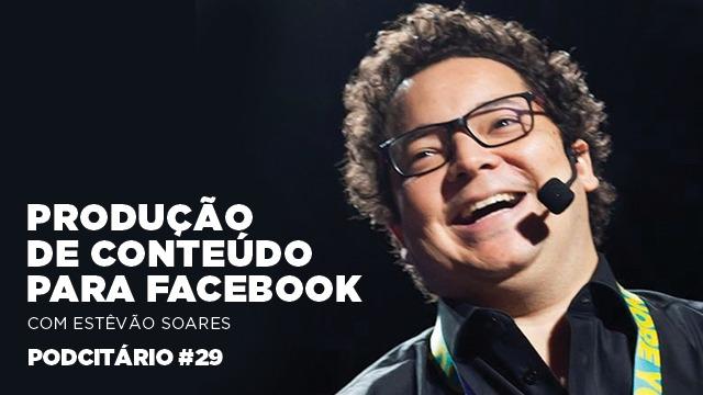 Produção de conteúdo para o Facebook – Podcitário #29