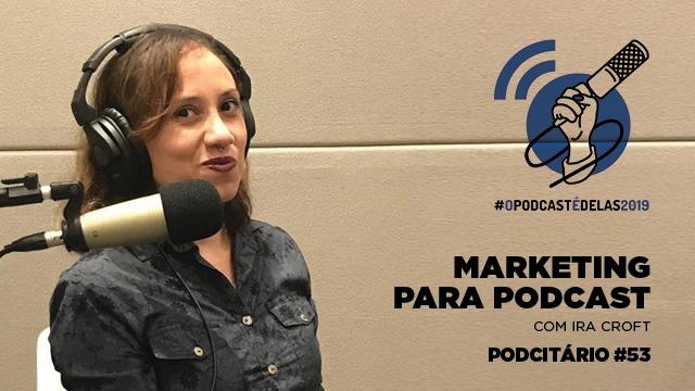 Marketing para podcast – Podcitário #53 #OPodcastÉDelas2019